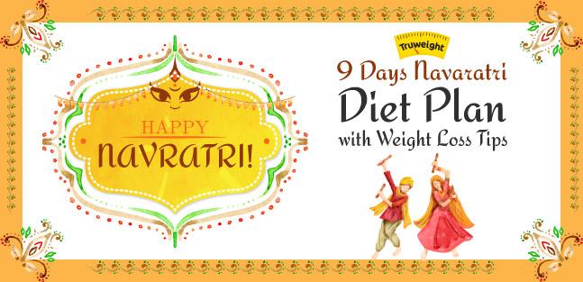 Navaratri Diet Plan - 7 Effective Weight Loss Tips  Truweight